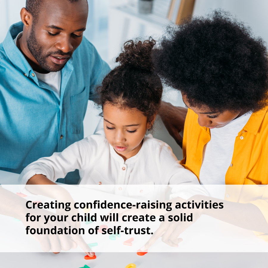 Creating confidence-raising activities for your child will create a solid foundation of self-trust.