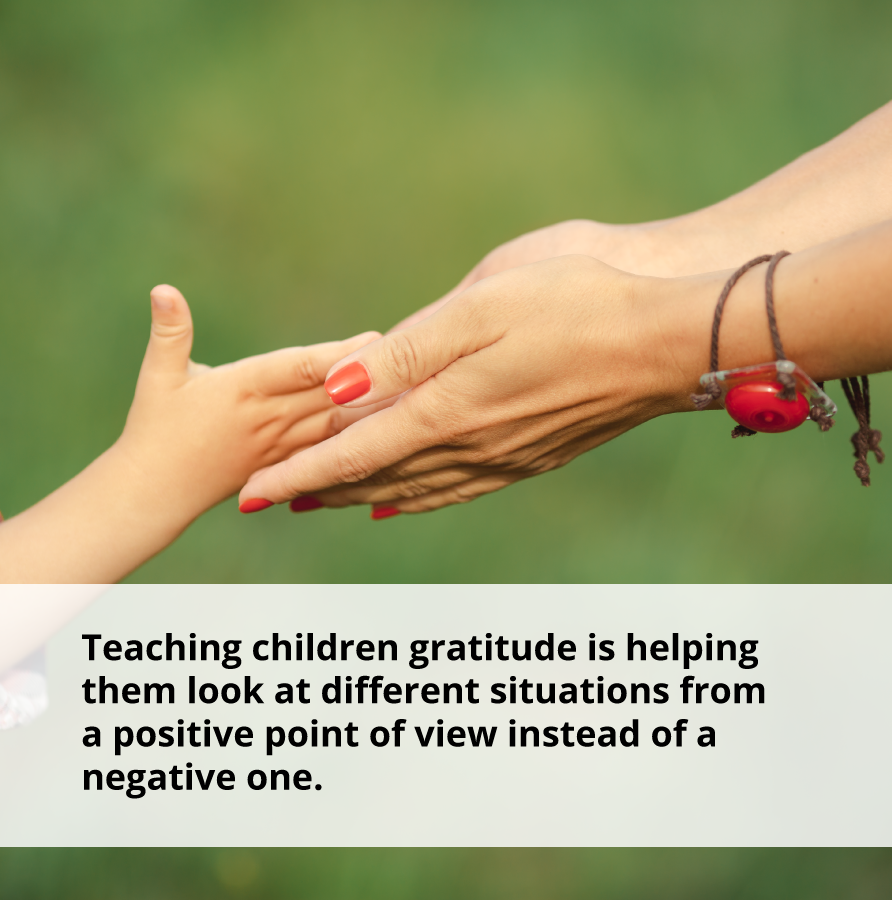 Teaching children gratitude helps them with positive thinking.