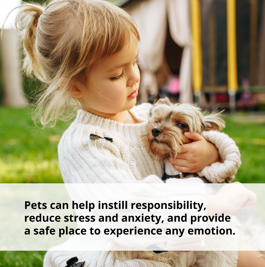 Pets can help with instilling responsibility, reducing stress and anxiety, and coping with negative emotions.