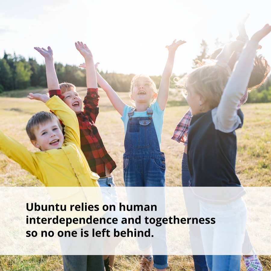 Ubuntu relies on human interdependence and togetherness.