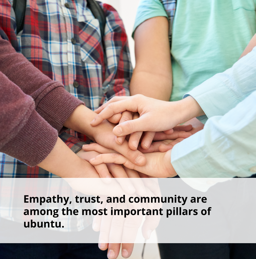 Empathy, trust, and togetherness are pillars of ubuntu.