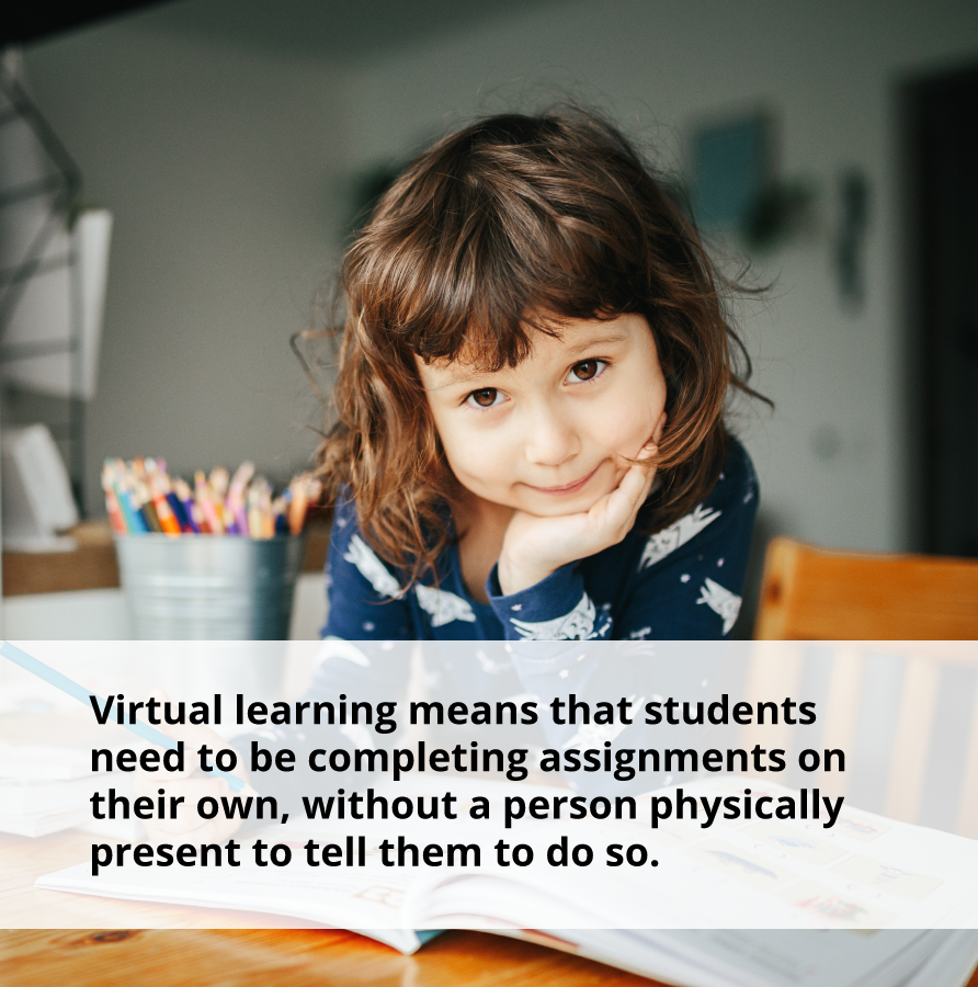 Virtual learners need to be self-disciplined and may need help with building positive relationships in early childhood.