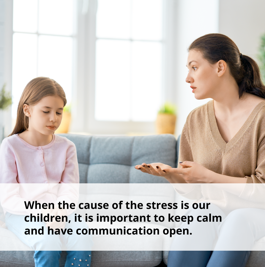 When the cause of stress is our children, it's important to keep calm and have communication open to reduce stress.
